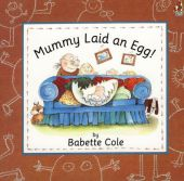 Mummy Laid an Egg - Babette Cole