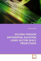 SOLVING POISSON DIFFERENTIAL EQUATION USING VECTOR SPACE PROJECTIONS - Boris Marendic