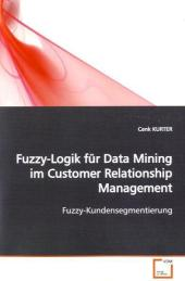 Fuzzy-Logik für Data Mining im Customer Relationship Management - Cenk Kurter