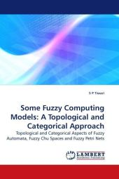 Some Fuzzy Computing Models: A Topological and Categorical Approach - S P Tiwari