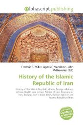 History of the Islamic Republic of Iran - Frederic P. Miller
