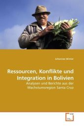 Ressourcen, Konflikte und Integration in Bolivien - Johannes Winter