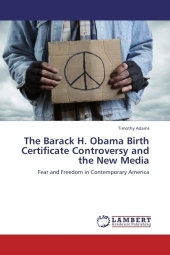 The Barack H. Obama Birth Certificate Controversy and the New Media - Timothy Adams
