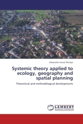Systemic theory applied to ecology, geography and spatial planning - Alexandru-Ionu Petri or