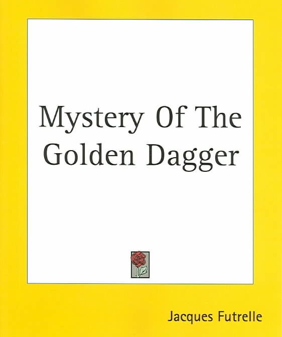 Mystery Of The Golden Dagger - Jacques Futrelle