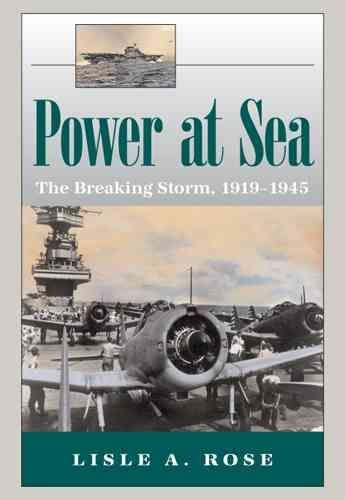 Power at Sea: Breaking Storm, 1919-1945 v. 2 - Lisle A. Rose