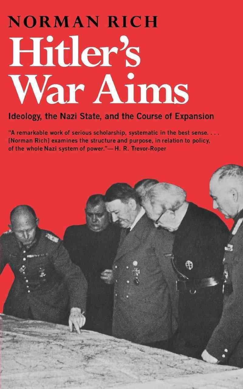Hitler's War Aims: Ideology, the Nazi State and the Course of Expansion v. 1 - Norman Rich