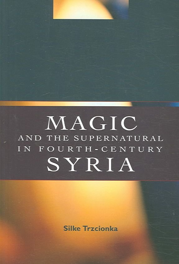 Magic and the Supernatural in Fourth Century Syria