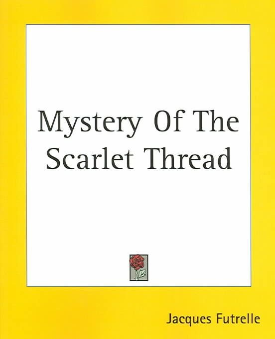 Mystery Of The Scarlet Thread - Jacques Futrelle