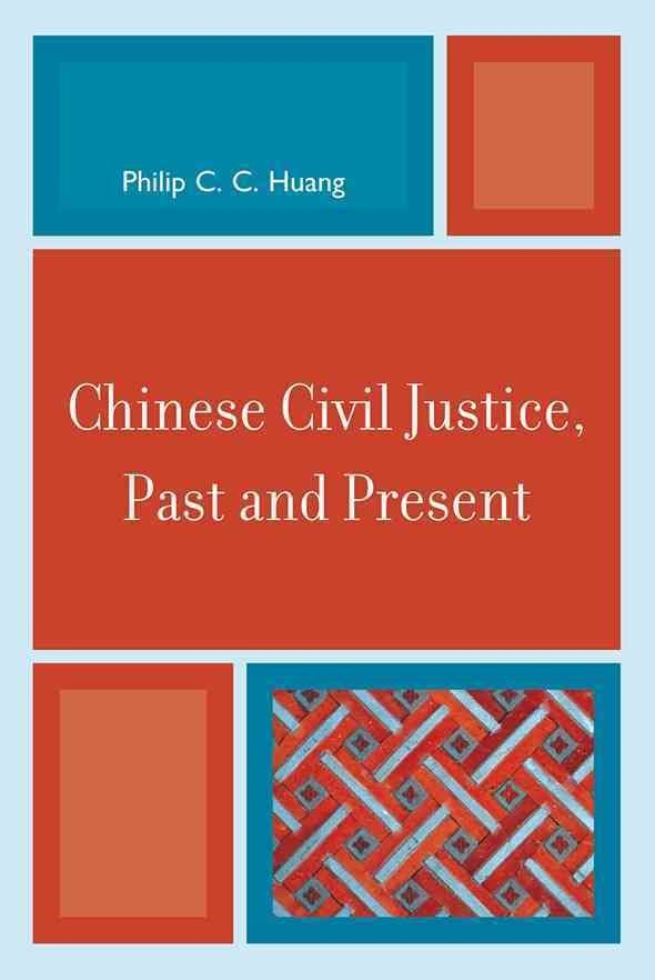 Chinese Civil Justice, Past and Present - Philip C.C. Huang