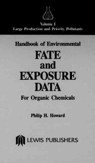 Handbook of Environmental Fate and Exposure Data for Organic Chemicals: Volume-I - Philip H. Howard