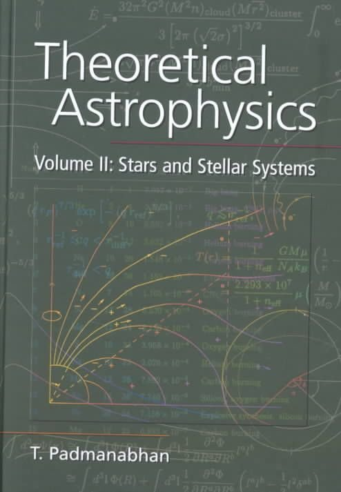 Theoretical Astrophysics: Volume 2, Stars and Stellar Systems: Stars and Stellar Systems v.2 - T. Padmanabhan