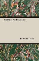 Portraits And Sketches - Edmund Gosse