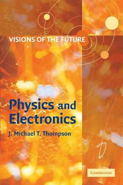 Visions of the Future: Physics and Electronics - J.M.T. Thompson