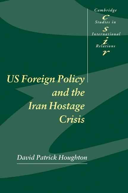 US Foreign Policy and the Iran Hostage Crisis - David Patrick Houghton
