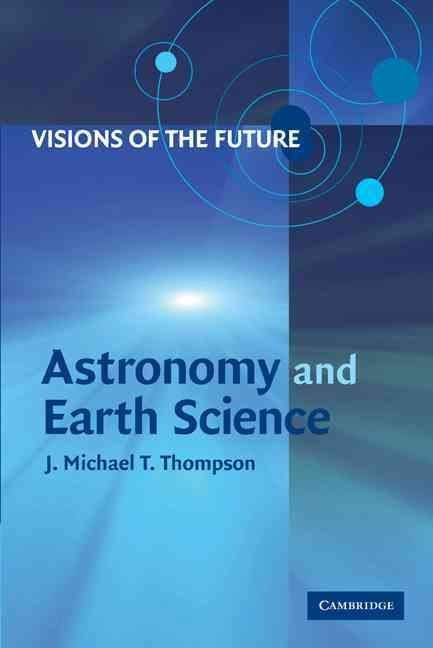 Visions of the Future: Astronomy and Earth Science - J.M.T. Thompson