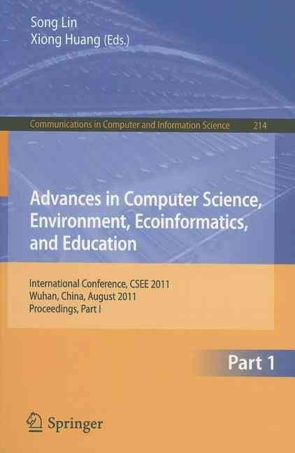 Advances in Computer Science, Environment, Ecoinformatics, and Education: Part I