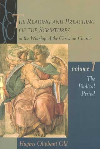 The Reading and Preaching of the Scriptures in the Worship of the Christian Church: Biblical Period v. 1 - Hughes Oliphant Old