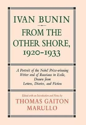 Ivan Bunin: from the Other Shore, 1920-1933 - Thomas Gaiton Marullo
