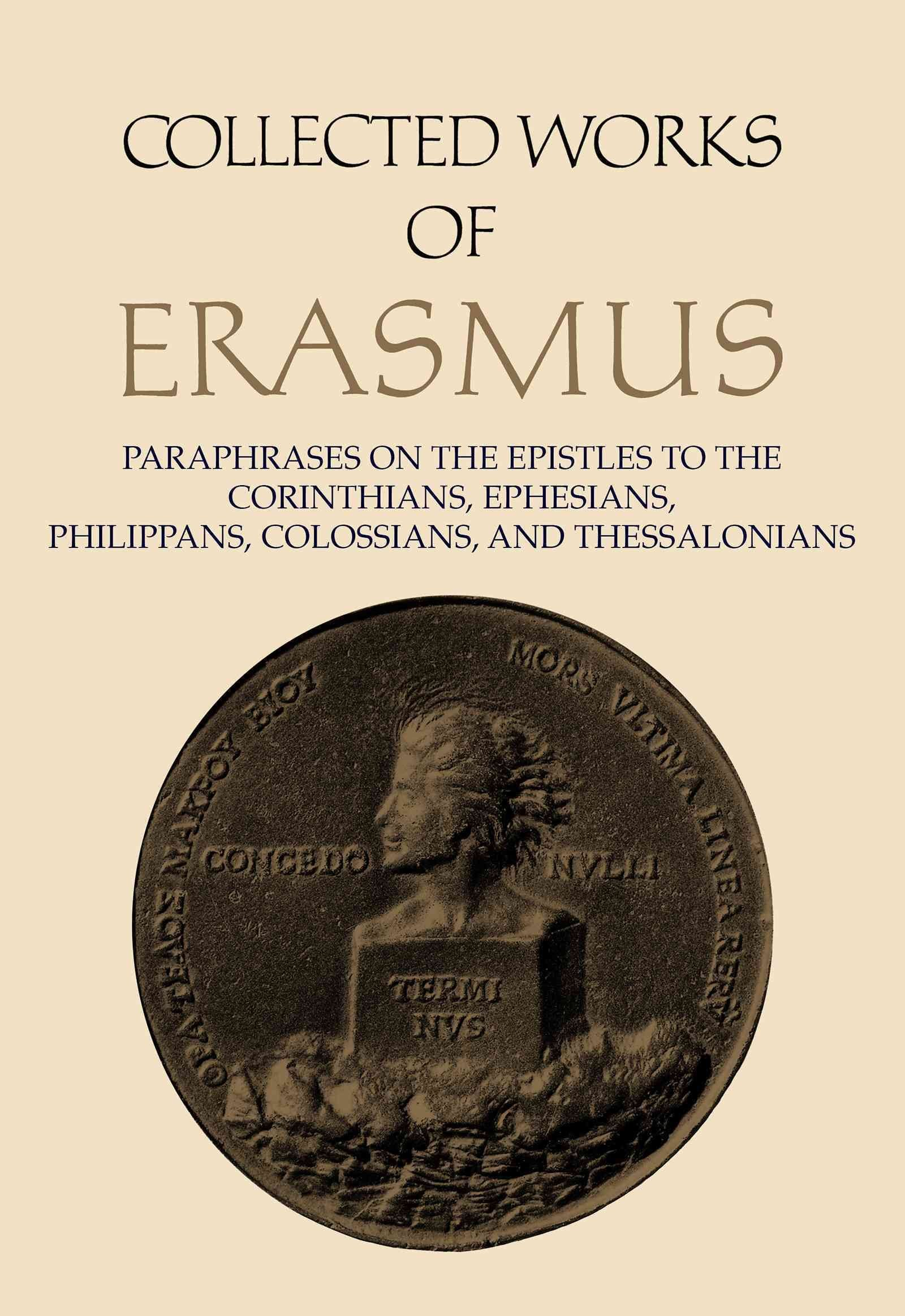 Paraphrases on the Epistles to the Corinthians, Ephesians, Philippans, Colossians, and Thessalonians - Desiderius Erasmus