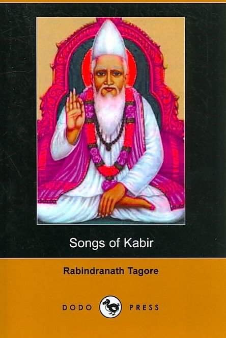 Songs of Kabir (Dodo Press) - Noted Writer and Nobel Laureate Rabindranath Tagore