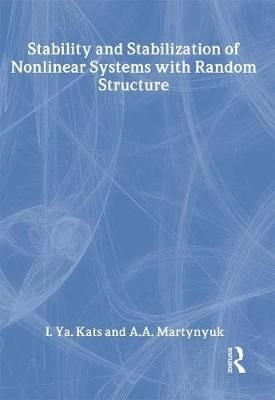 Stability and Stabilization of Nonlinear Systems with Random Structures - I. Ya Kats