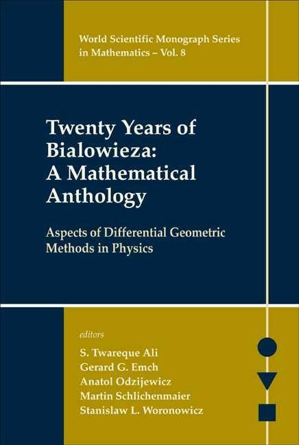 Twenty Years of Bialowieza: A Mathematical Anthology: Aspects of Differential Geometric Methods in Physics - S. Twareque Ali
