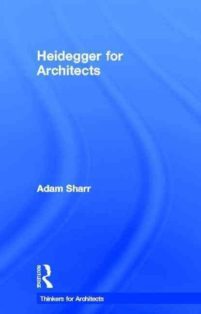 Heidegger for Architects - Adam Sharr