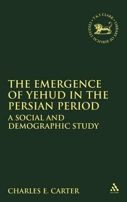 The Emergence of Yehud in the Persian Period - Charles E. Carter