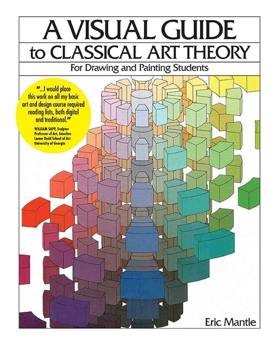 A Visual Guide to Classical Art Theory for Drawing and Painting Students - Eric Mantle
