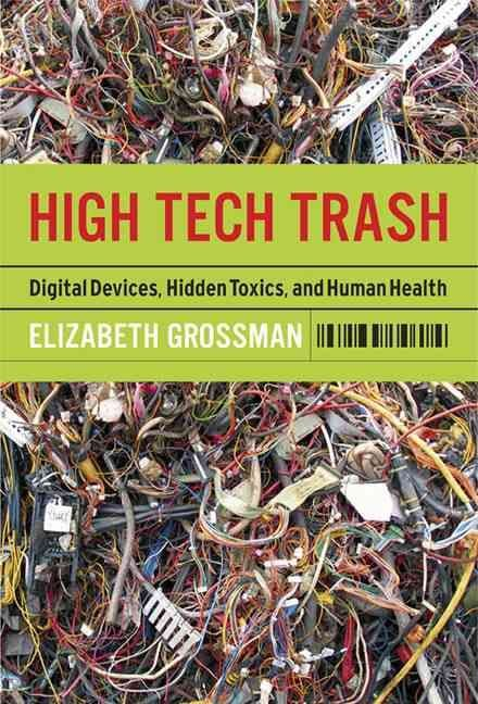 High Tech Trash - Elizabeth Grossman