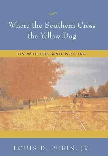 Where the Southern Cross the Yellow Dog - Louis D. Rubin
