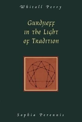 Gurdjieff in the Light of Tradition - Whitall N Perry