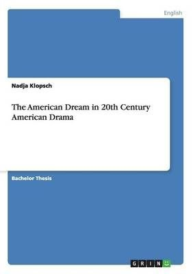 The American Dream in 20th Century American Drama - Nadja Klopsch