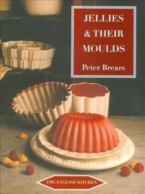 Jellies and Their Moulds - Peter Brears