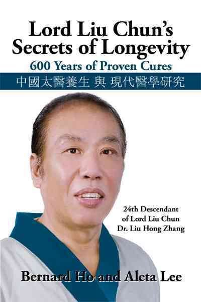 Lord Liu Chun's Secrets of Longevity - Bernard And Lee Aleta Ho