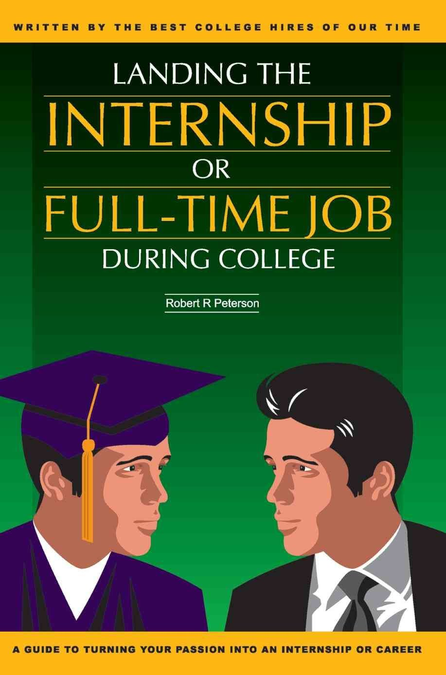 Landing the Internship or Full-Time Job During College - Robert R Peterson