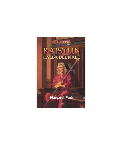 Raistlin. L'alba del male. Le cronache di Raistlin. DragonLance. Vol. 1 - Weis Margaret