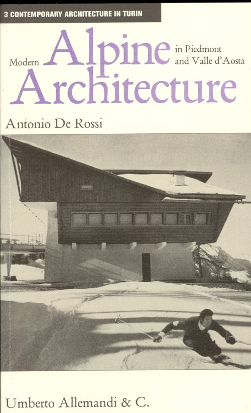 Modern Alpine architecture in Piedmont and Valle d'Aosta - De Rossi Antonio