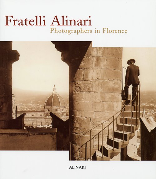 Fratelli Alinari. Photographers in Florence
