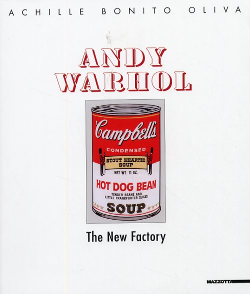 Andy Warhol. The new factory - Bonito Oliva Achille