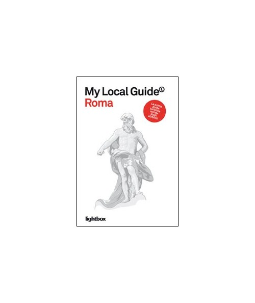 My local guide. Roma - Sartore Mara; Bartoli Matteo