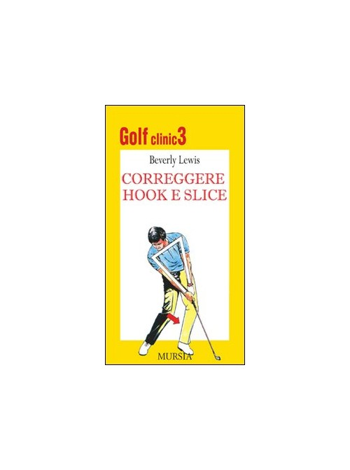 Golf clinic. Vol. 3: Correggere hook e slice. - Lewis Beverly