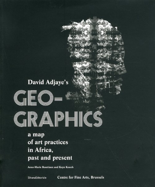 Geo-graphics. A map of art practices in Africa. Past and present - Battista E. (cur.); Bouttiaux A. M. (cur.); Kouoh K. (cur.)