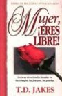 Mujer Eres Libre/Devocional: Woman, Thou Art Loosed/ Devotional - T. D. Jakes; T D Jakes; Monica Goldemberg