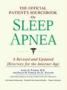 The Official Patient's Sourcebook on Sleep Apnea: A Revised and Updated Directory for the Internet Age - Icon Health Publications