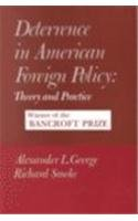 Deterrence in American Foreign Policy - Alexander George; Richard Smoke