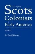 The Original Scots Colonists of Early America, 1612-1783 - David Dobson