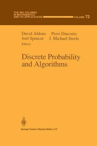 Discrete Probability and Algorithms (The IMA Volumes in Mathematics and its Applications) - David Aldous; Laurent Saloff-Coste; Joel Spencer; J. Michael Steele