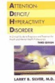 Attention-Deficit/Hyperactivity Disorder: A Clinical Guide to Diagnosis and Treatment for Health and Mental Professionals (Silver, Attention - Larry B. Silver